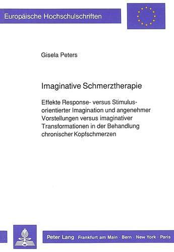 Imaginative Schmerztherapie: Effekte Response- Versus Stimulus-Orientierter Imagination Und ...