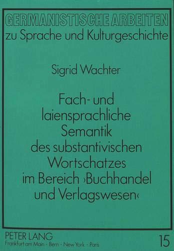 Fach- und laiensprachliche Semantik des substantivischen Wortschatzes im Bereich 'Buchhandel ...