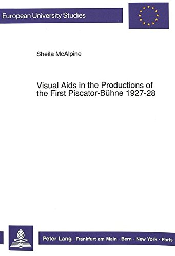 Visual Aids in the Productions of the First Piscator-Buhne, 1927-28: Sheila McAlpine