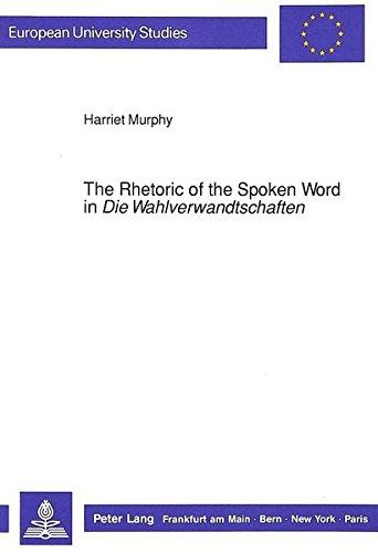 """Rhetoric of the Spoken Word in """"Die Wahlverwandtschaften"""": Murphy, Harriet"""