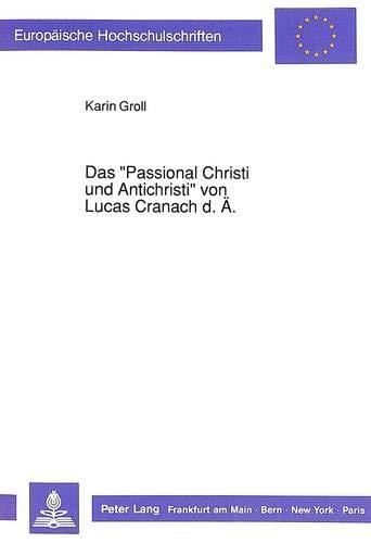 Das «Passional Christi und Antichristi» von Lucas Cranach d. Ä.: Groll, Karin