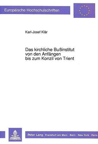 Das kirchliche Bußinstitut von den Anfängen bis zum Konzil von Trient: Karl-Josef Klär