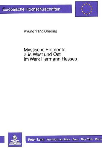Mystische Elemente aus West und Ost im Werk Hermann Hesses: Cheong, Kyung Yang