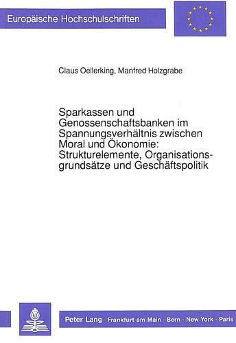 Sparkassen und Genossenschaftsbanken im Spannungsverhältnis zwischen Moral und Ökonomie:-...