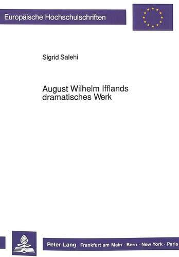 August Wilhelm Ifflands Dramatisches Werk: Versuch Einer Neubewertung (Paperback): Sigrid Salehi