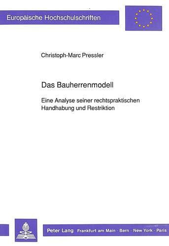 Das Bauherrenmodell Eine Analyse seiner rechtspraktischen Handhabung und Restriktion: Pressler, ...