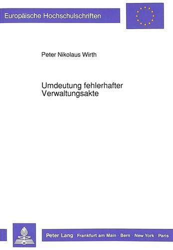 Umdeutung fehlerhafter Verwaltungsakte: Peter Nikolaus Wirth