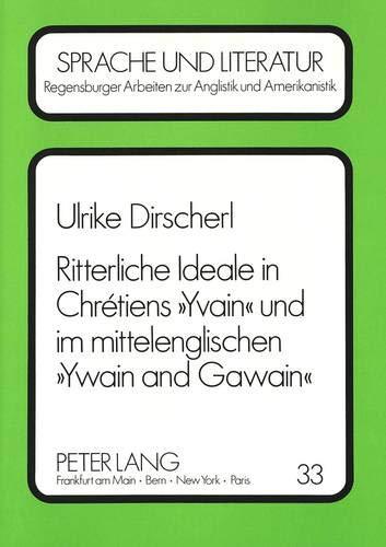 9783631433584: Ritterliche Ideale in Chrétiens «Yvain» und im mittelenglischen «Ywain and Gawain»: Von «amour courtois» zu «trew luf», vom «frans chevaliers ... Languages and Cultures) (German Edition)