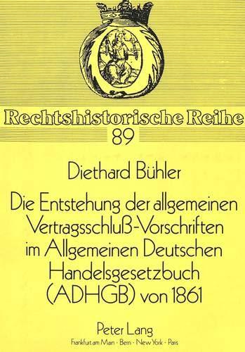 Die Entstehung der allgemeinen Vertragsschluß-Vorschriften im Allgemeinen Deutschen ...