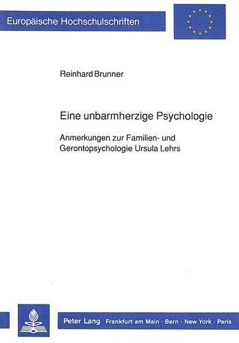 9783631433768: Eine unbarmherzige Psychologie: Anmerkungen zur Familien- und Gerontopsychologie Ursula Lehrs (Europaeische Hochschulschriften / European University Studie)
