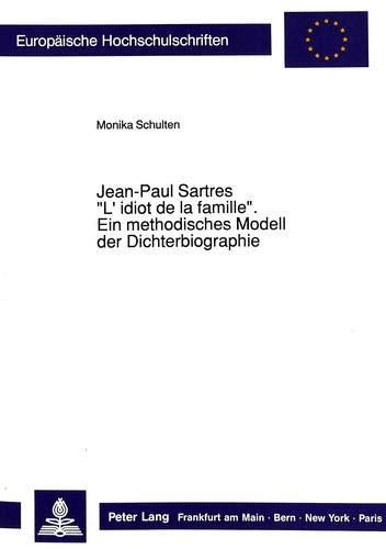 9783631434321: Jean-Paul Sartres «L'idiot de la famille»: Ein methodisches Modell der Dichterbiographie: Ein Vergleich zwischen Wilhelm Diltheys verstehender und ... Universitaires Européennes) (German Edition)