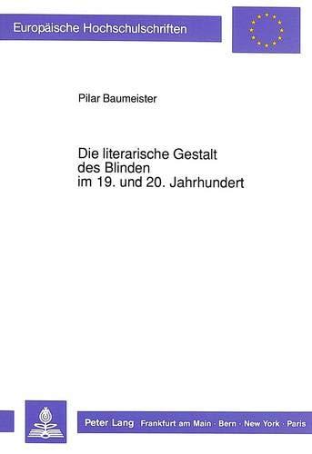 Die literarische Gestalt des Blinden im 19. und 20. Jahrhundert Klischees, Vorurteile und ...