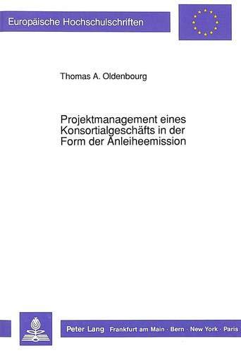 Projektmanagement Eines Konsortialgeschaefts in Der Form Der Anleiheemission (Paperback): Thomas A ...