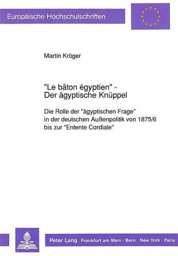 Le Baton Egyptien- - Der Aegyptische Knueppel: Die Rolle Der -Aegyptischen Frage- In Der Deutschen ...