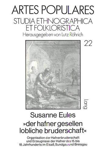 Der hafner gesellen lobliche bruderschaft: Organisation der Hafnerbruderschaft und Erzeugnisse der ...