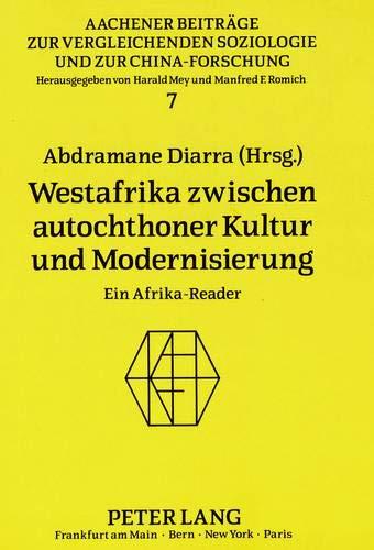 9783631436479: Westafrika zwischen autochthoner Kultur und Modernisierung: Ein Afrika-Reader (Aachener Beitreage Zur Vergleichenden Soziologie Und Zur Chi)