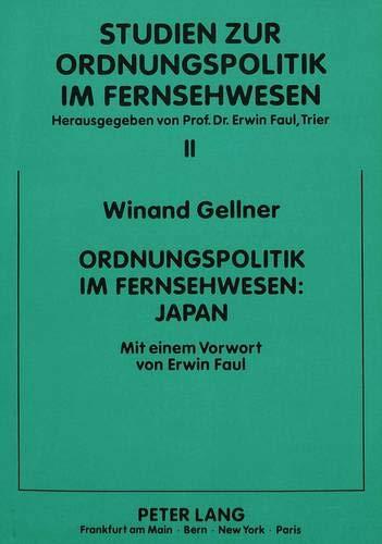Ordnungspolitik im Fernsehwesen: Japan: Mit einem Vorwort von Erwin Faul (Studien zur ...