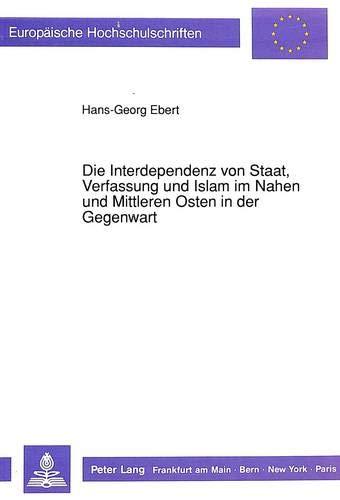 Die Interdependenz von Staat, Verfassung und Islam im Nahen und Mittleren Osten in der Gegenwart: ...