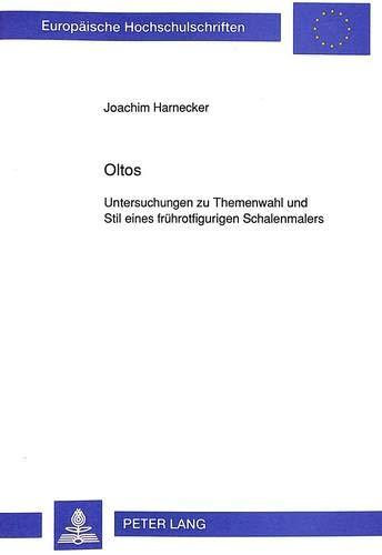 Oltos: Untersuchungen Zu Themenwahl Und Stil Eines Fruehrotfigurigen Schalenmalers (Europaeische ...
