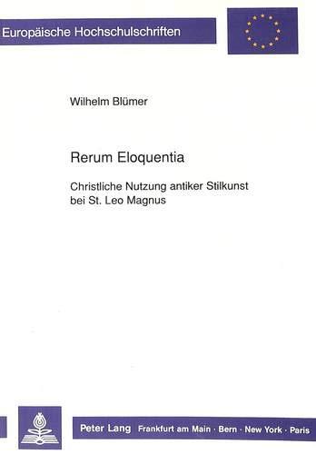 Rerum eloquentia. Christliche Nutzung antiker Stilkunst bei St. Leo Magnus. Europäische ...