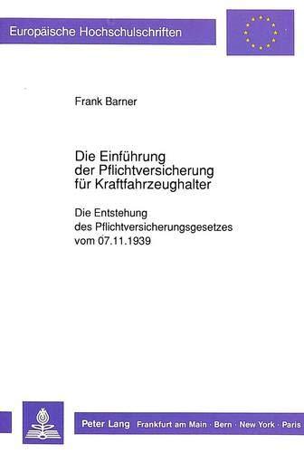 Die Einführung der Pflichtversicherung für Kraftfahrzeughalter Die Entstehung des ...