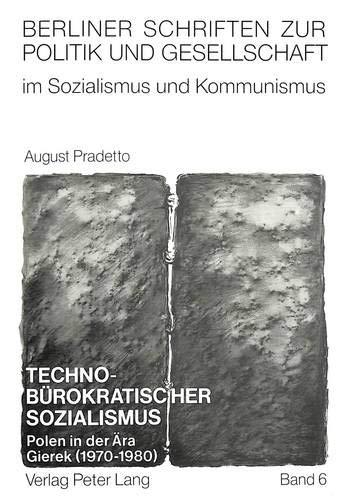 Techno-Buerokratischer Sozialismus: Polen in Der Aera Gierek (1970-1980) (Paperback): August ...
