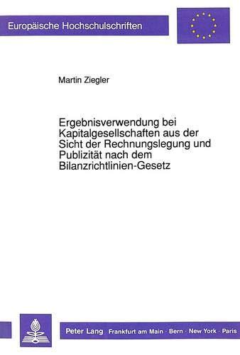 Ergebnisverwendung bei Kapitalgesellschaften aus der Sicht der Rechnungslegung und Publizität ...