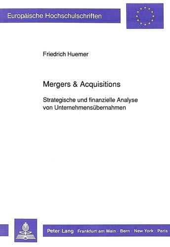 Mergers & Acquisitions: Strategische und finanzielle Analyse von Unternehmensübernahmen (...