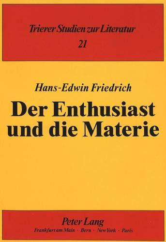 Der Enthusiast und die Materie: Hans-Edwin Friedrich