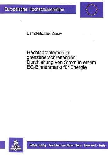 Rechtsprobleme der grenzüberschreitenden Durchleitung von Strom in einem EG-Binnenmarkt für Energie...
