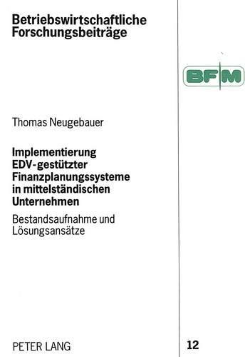 Implementierung EDV-gestützter Finanzplanungssysteme in mittelständischen Unternehmen: ...