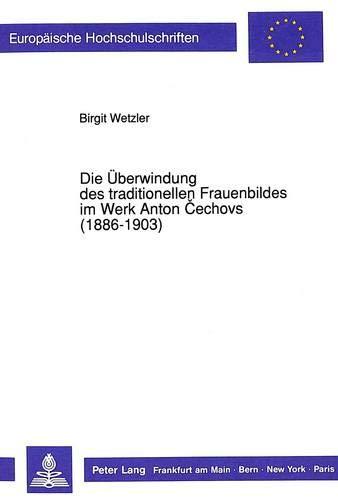 Die Überwindung des traditionellen Frauenbildes im Werk Anton Cechovs (1886-1903): Birgit ...