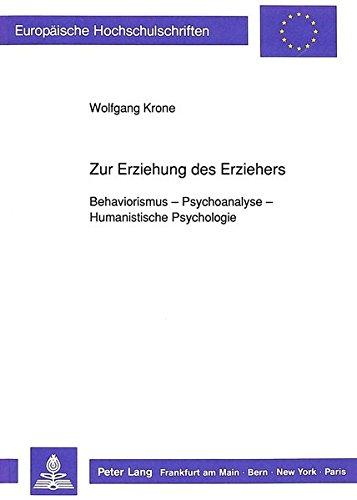 Zur Erziehung des Erziehers. Behaviorismus - Psychoanalyse: Krone, Wolfgang