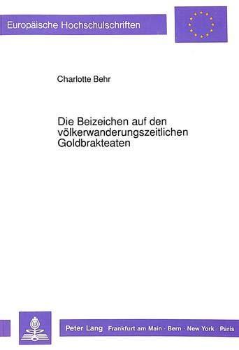 Die Beizeichen auf den völkerwanderungszeitlichen Goldbrakteaten: Charlotte Behr