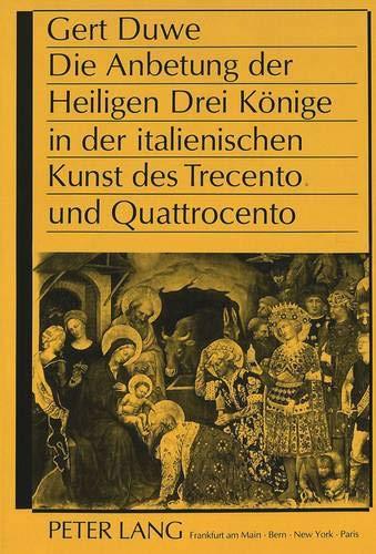 Die Anbetung der Heiligen Drei Könige in der italienischen Kunst des Trecento und Quattrocento...