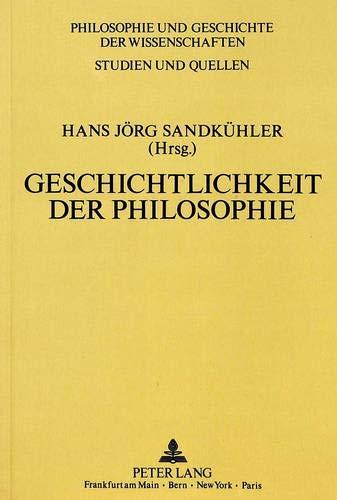 Geschichtlichkeit der Philosophie Theorie, Methodologie und Methode der Historiographie der ...