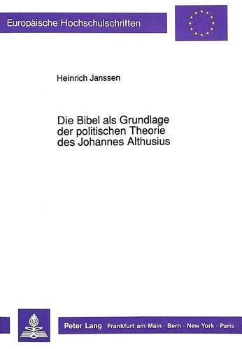 Die Bibel als Grundlage der politischen Theorie des Johannes Althusius: Heinrich Janssen