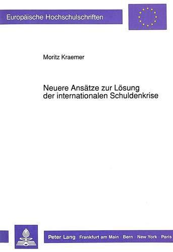 Neuere Ansaetze Zur Loesung Der Internationalen Schuldenkrise (Paperback): Moritz Kraemer