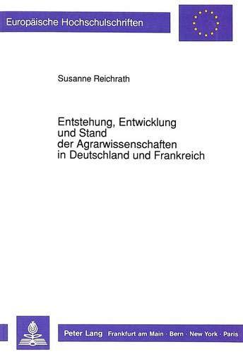 Entstehung, Entwicklung Und Stand Der Agrarwissenschaften in Deutschland Und Frankreich (...