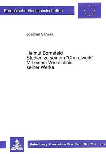 Helmut Bornefeld-Studien zu seinem «Choralwerk»-Mit einem Verzeichnis seiner Werke (Europäische ...