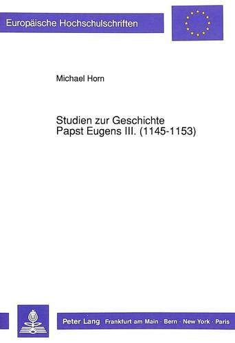 9783631441947: Studien zur Geschichte Papst Eugens III. (1145-1153) (Europ�ische Hochschulschriften. Reihe III, Geschichte und ihre Hilfswissenschaften)