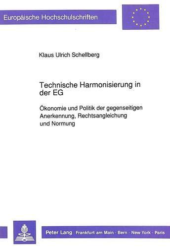 9783631442050: Technische Harmonisierung in der EG: Ökonomie und Politik der gegenseitigen Anerkennung, Rechtsangleichung und Normung (Europäische Hochschulschriften ... Universitaires Européennes) (German Edition)