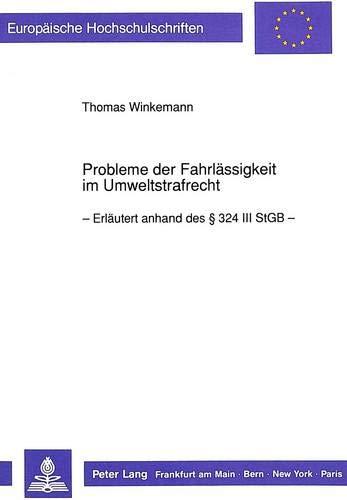 Probleme der Fahrlässigkeit im Umweltstrafrecht: Thomas Winkemann