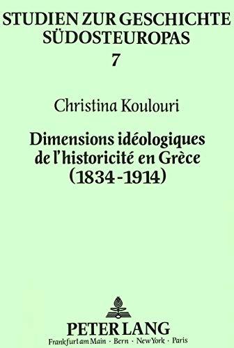 9783631442371: Dimensions idéologiques de l'historicité en Grèce, 1834-1914: Les manuels scolaires d'histoire et de géographie (Studien zur Geschichte Südosteuropas)