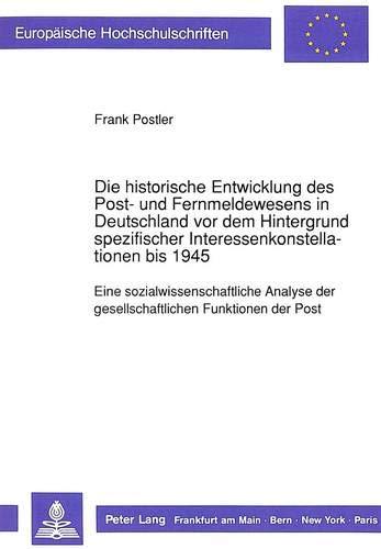 Die historische Entwicklung des Post- und Fernmeldewesens in Deutschland vor dem Hintergrund ...