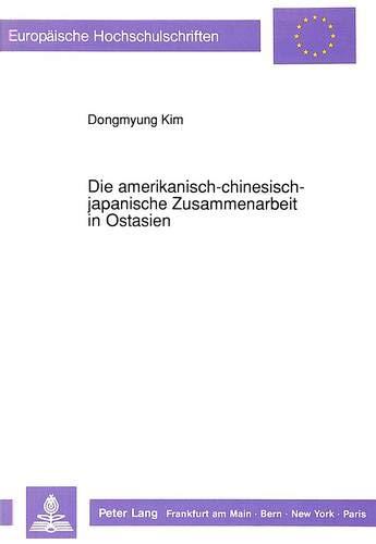 Die amerikanisch-chinesisch-japanische Zusammenarbeit in Ostasien (Europäische ...