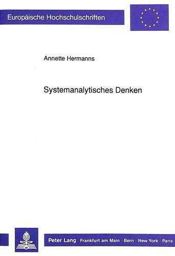 9783631443132: Systemanalytisches Denken: Eine operationale Rekonstruktion systemtheoretischer Überlegungen für schultheoretische Reflexionen: 489 (Europaeische Hochschulschriften / European University Studie)