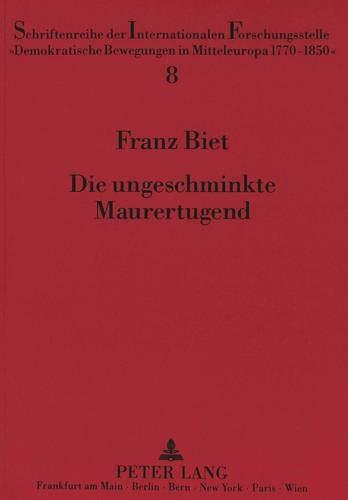 Die ungeschminkte Maurertugend: Georg Forsters freimaurerische Ideologie und ihre Bedeutung für ...