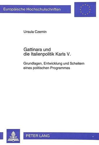 Gattinara und die Italienpolitik Karls V.: Ursula Czernin