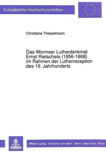 9783631443323: Das Wormser Lutherdenkmal Ernst Rietschels (1856-1868) im Rahmen der Lutherrezeption des 19. Jahrhunderts (Europ�ische Hochschulschriften. Reihe XXVIII, Kunstgeschichte)
